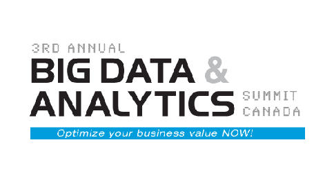 3rd Annual Big Data & Analytics Summit Canada - Optimize your business value NOW!