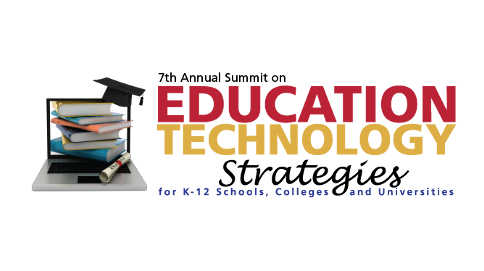 7th Annual Summit on Education Technology Strategies for K-12 Schools, Colleges and Universities