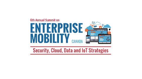 6th Annual Summit on Enterprise Mobility Canada - Security, Cloud, Data and IoT Strategies