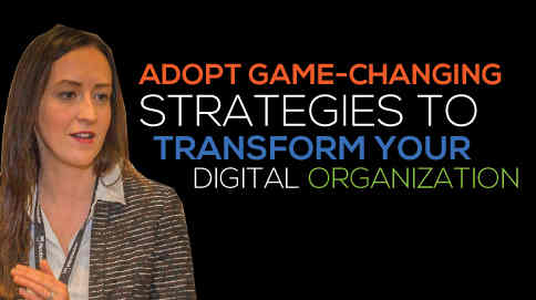 Adopt Game-changing strategies to transform your digital organization.