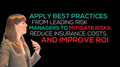 Apply best practices from leading risk managers to mitigate risk, reduce insurance costs, and improve ROI
