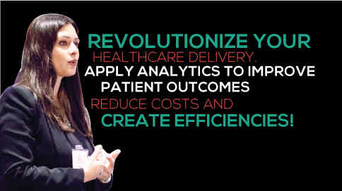 Revolutionize your healthcare delivery. Apply analytics to improve patient outcomes, reduce costs and create efficiencies.