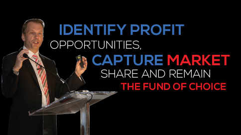 Identify Profit Opportunities, capture market share, and remain the fund of choice.