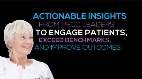 Actionable Inisght from PFCC Leaders to engage patients, exceed benchmarks and improve outcomes.